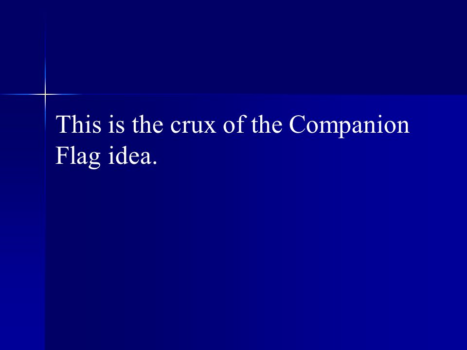 This is the crux of the Companion Flag idea.