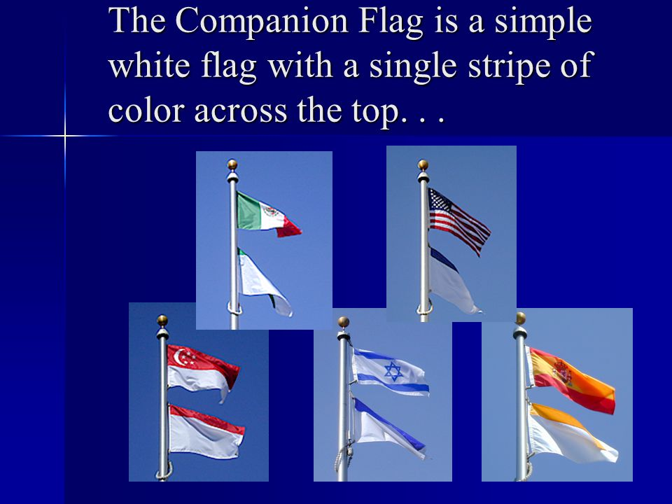 The Companion Flag is a simple white flag with a single stripe of color across the top...