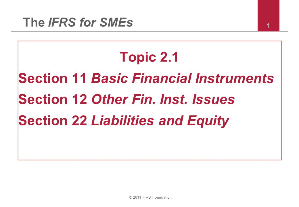 © 2011 IFRS Foundation 52 Section 12 – Hedge accounting Example – Assumptions: –Entity sells goods for 1,000 floating rate 3- year note receivable –Interest rate risk managed with a derivative (interest rate swap) –End of year 1 interest rates increase – PV of cumulative cash flows increase by 100 –But FV of swap decreases by 105 –Note: Some hedge ineffectiveness