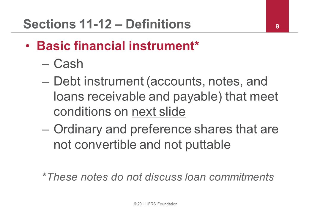 © 2011 IFRS Foundation 60 Section 22 – Liabilities and equity The following are equity: –Puttable instrument that entitles holder to pro rata share of net assets on liquidation –Instrument that is automatically redeemed if an uncertain future event occurs or death or retirement of holder –Subordinated instrument payable only on liquidation