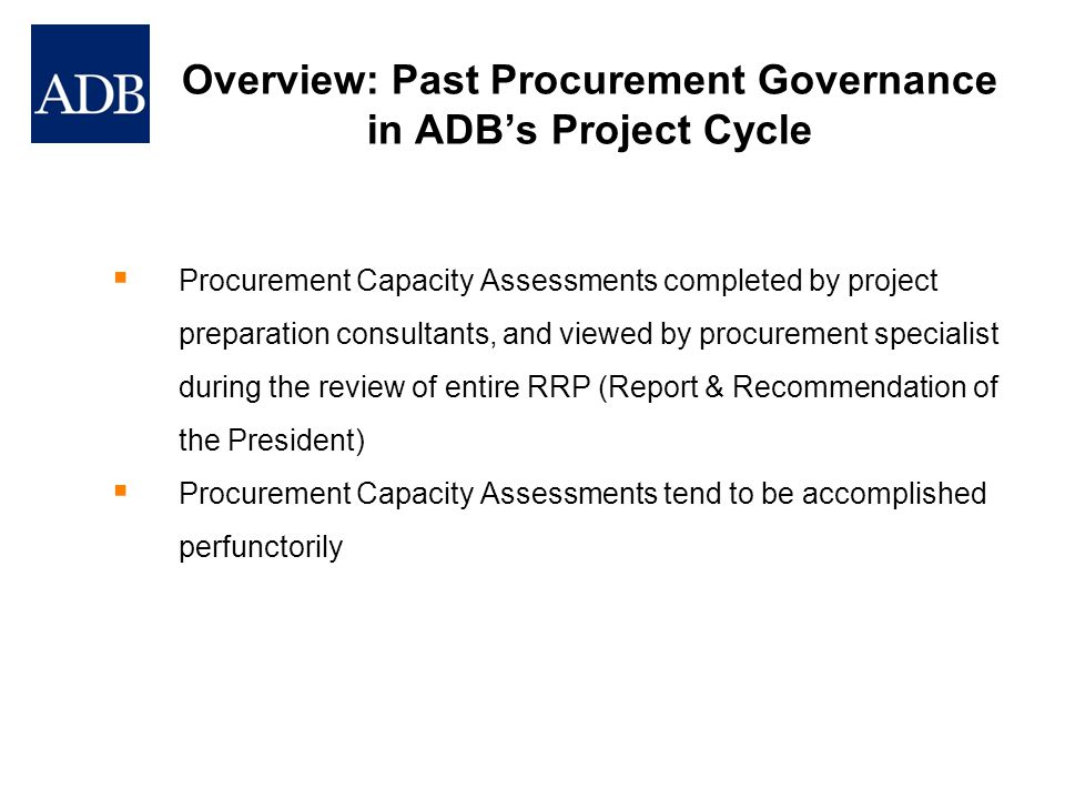 Overview: Past Procurement Governance in ADB's Project Cycle  Procurement Capacity Assessments completed by project preparation consultants, and view