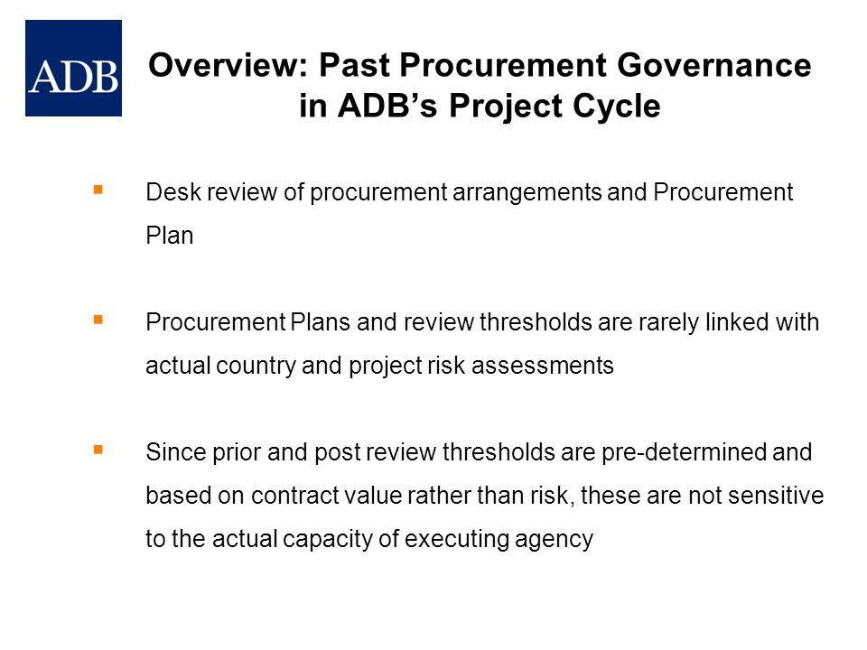 10 Point Action Plan 1 New Procurement Risk Assessments 2 New ICB Thresholds 3 New Prior Review Limits 4 New Procurement Committee Level and Decision Authorities 5 Project Procurement Classification at Concept Clearance 6 Launch Procurement Review System or PRS 7 Agree Master Bid Document(s) during Project Preparation 8 New Streamlined PC Process 9 New Procurement Approval Form 10 End-to-end Consulting Services Process Review