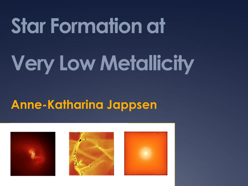 Star Formation at Very Low Metallicity Anne-Katharina Jappsen
