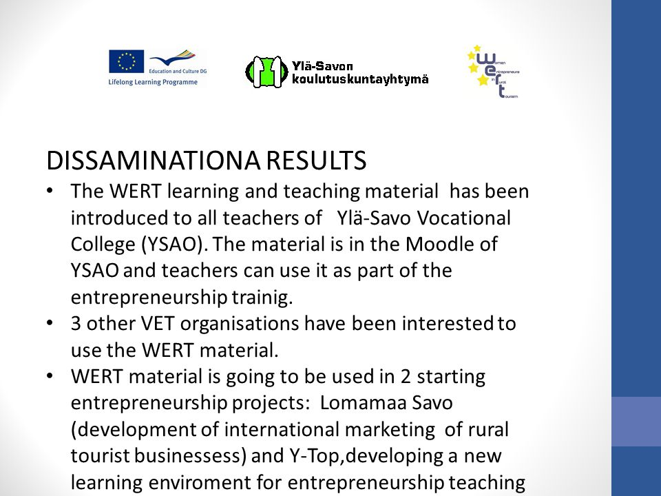 DISSAMINATIONA RESULTS The WERT learning and teaching material has been introduced to all teachers of Ylä-Savo Vocational College (YSAO).