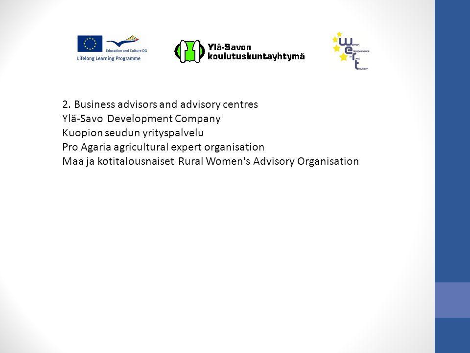2. Business advisors and advisory centres Ylä-Savo Development Company Kuopion seudun yrityspalvelu Pro Agaria agricultural expert organisation Maa ja