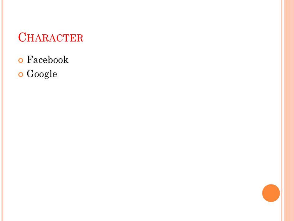 C HARACTER Facebook Google