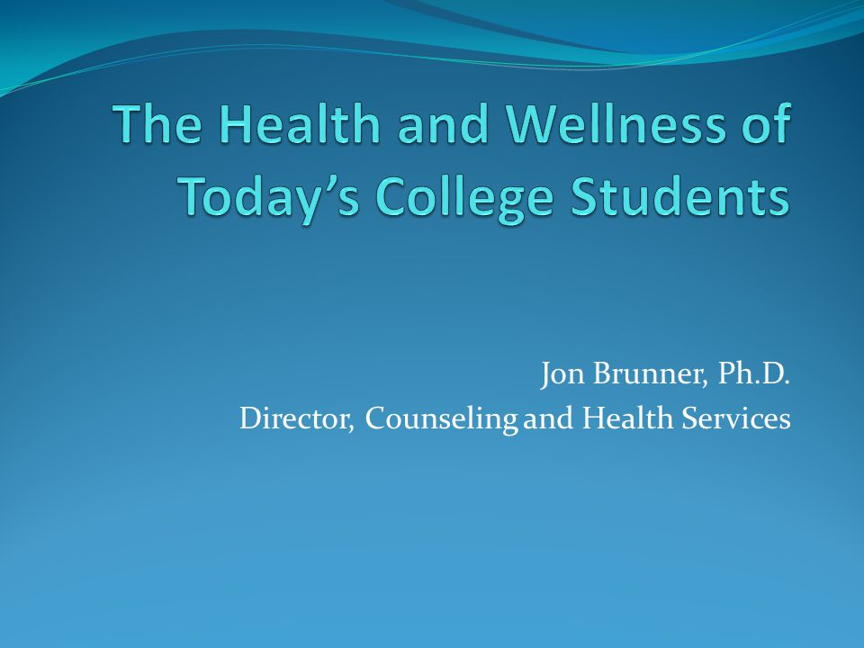 Jon Brunner, Ph.D. Director, Counseling and Health Services