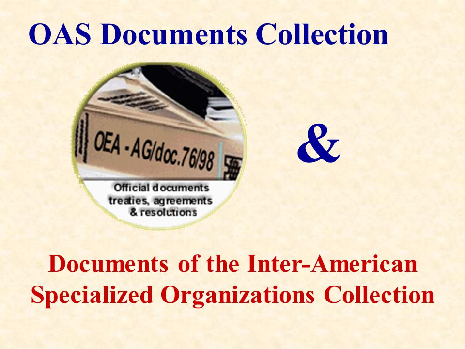 OAS Documents Collection Documents of the Inter-American Specialized Organizations Collection &