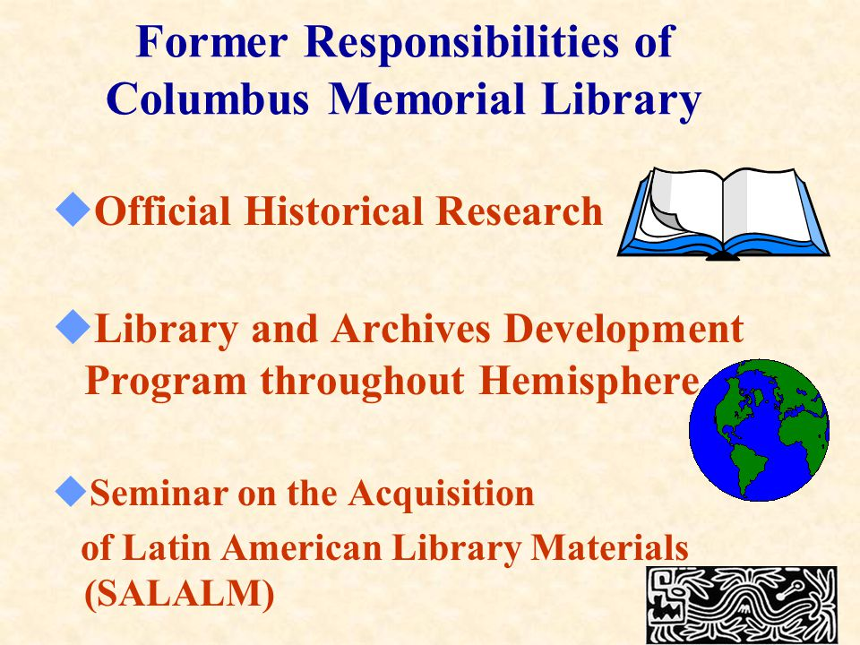 Former Responsibilities of Columbus Memorial Library  Official Historical Research  Library and Archives Development Program throughout Hemisphere  Seminar on the Acquisition of Latin American Library Materials (SALALM)
