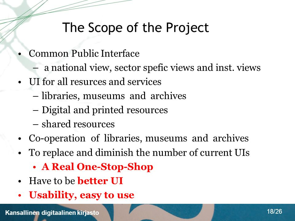 Kansallinen digitaalinen kirjasto 18/26 The Scope of the Project Common Public Interface – a national view, sector spefic views and inst. views UI for
