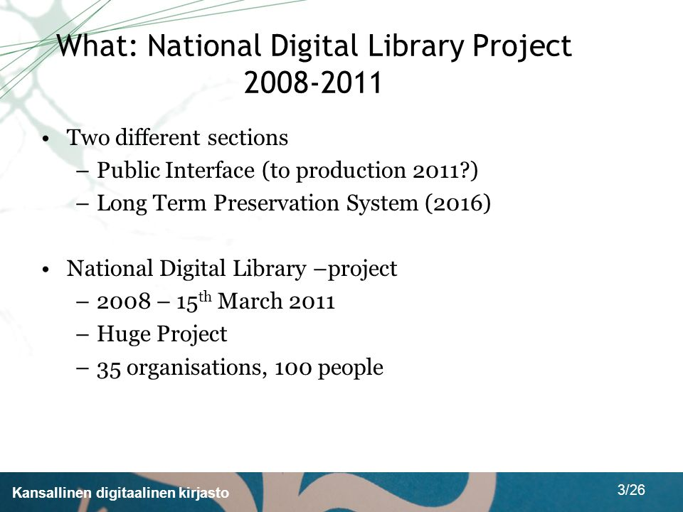 Kansallinen digitaalinen kirjasto 3/26 What: National Digital Library Project 2008-2011 Two different sections –Public Interface (to production 2011?)