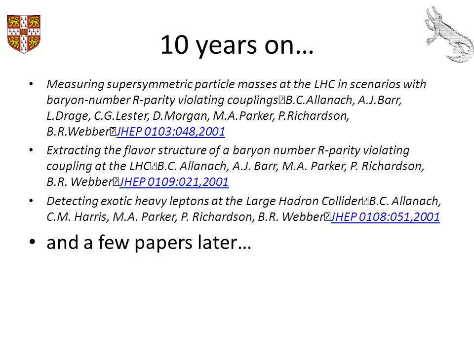 10 years on… Measuring supersymmetric particle masses at the LHC in scenarios with baryon-number R-parity violating couplings B.C.Allanach, A.J.Barr,
