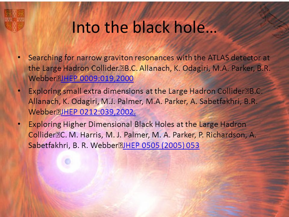 Into the black hole… Searching for narrow graviton resonances with the ATLAS detector at the Large Hadron Collider. B.C. Allanach, K. Odagiri, M.A. Pa