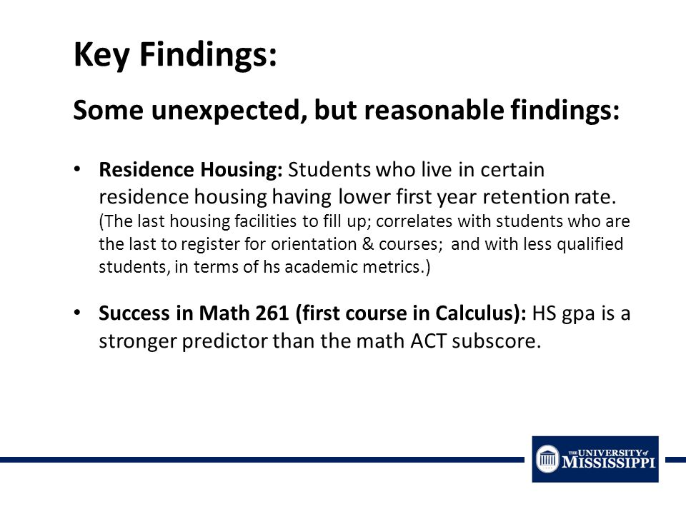 Some unexpected, but reasonable findings: Residence Housing: Students who live in certain residence housing having lower first year retention rate.