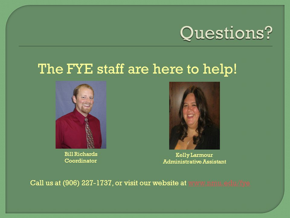 Call us at (906) 227-1737, or visit our website at www.nmu.edu/fyewww.nmu.edu/fye The FYE staff are here to help.