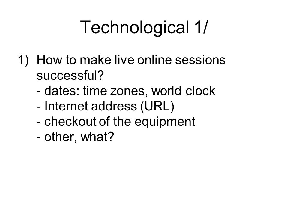 Technological 1/ 1)How to make live online sessions successful.