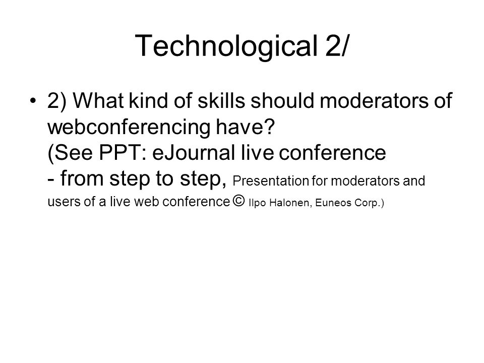 Technological 2/ 2) What kind of skills should moderators of webconferencing have.