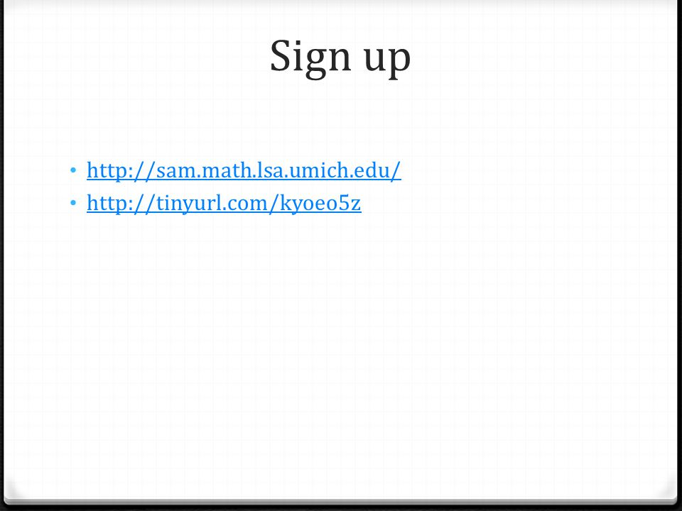 Sign up http://sam.math.lsa.umich.edu/ http://tinyurl.com/kyoeo5z