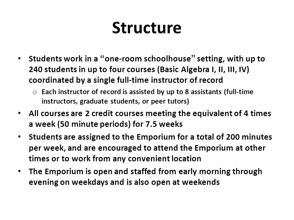 """Structure Students work in a """"one-room schoolhouse"""" setting, with up to 240 students in up to four courses (Basic Algebra I, II, III, IV) coordinated"""