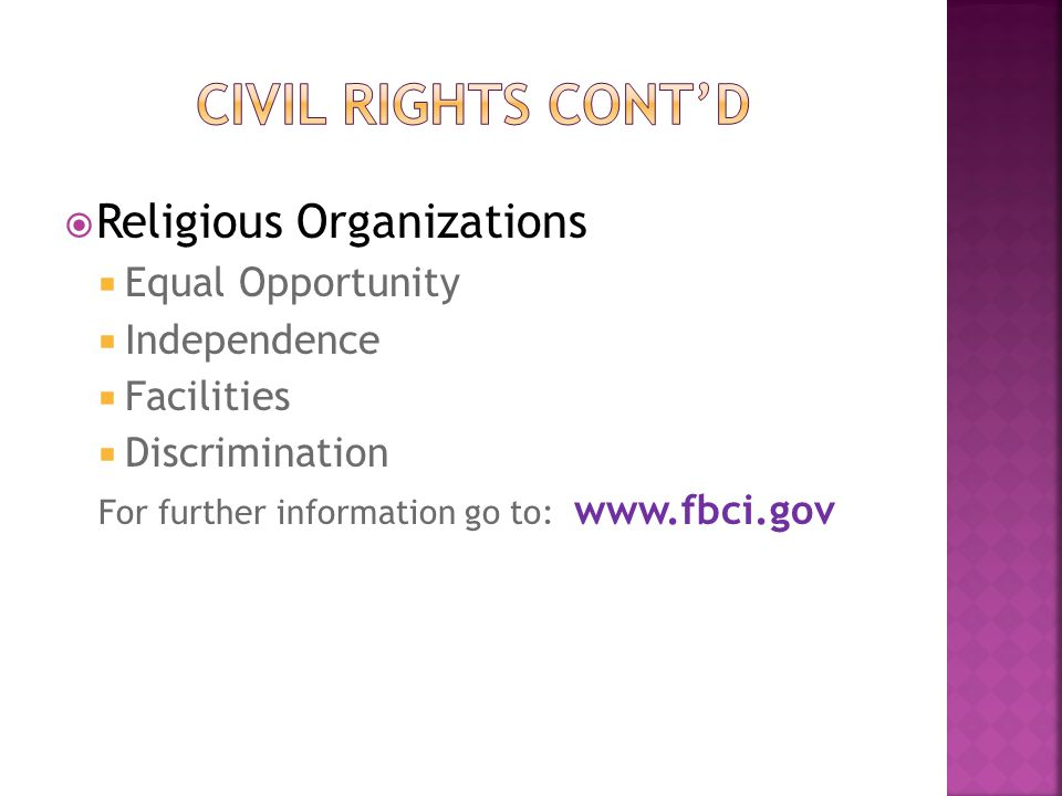  Religious Organizations  Equal Opportunity  Independence  Facilities  Discrimination For further information go to: www.fbci.gov