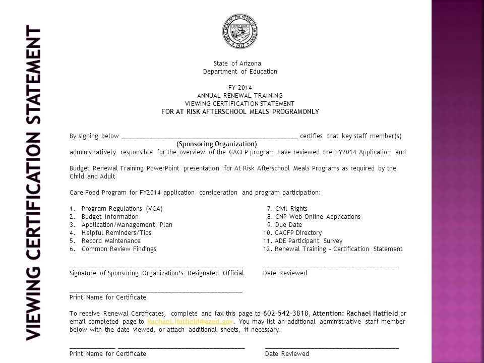 State of Arizona Department of Education FY 2014 ANNUAL RENEWAL TRAINING VIEWING CERTIFICATION STATEMENT FOR AT RISK AFTERSCHOOL MEALS PROGRAMONLY By