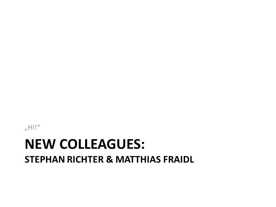 "NEW COLLEAGUES: STEPHAN RICHTER & MATTHIAS FRAIDL ""HI!"