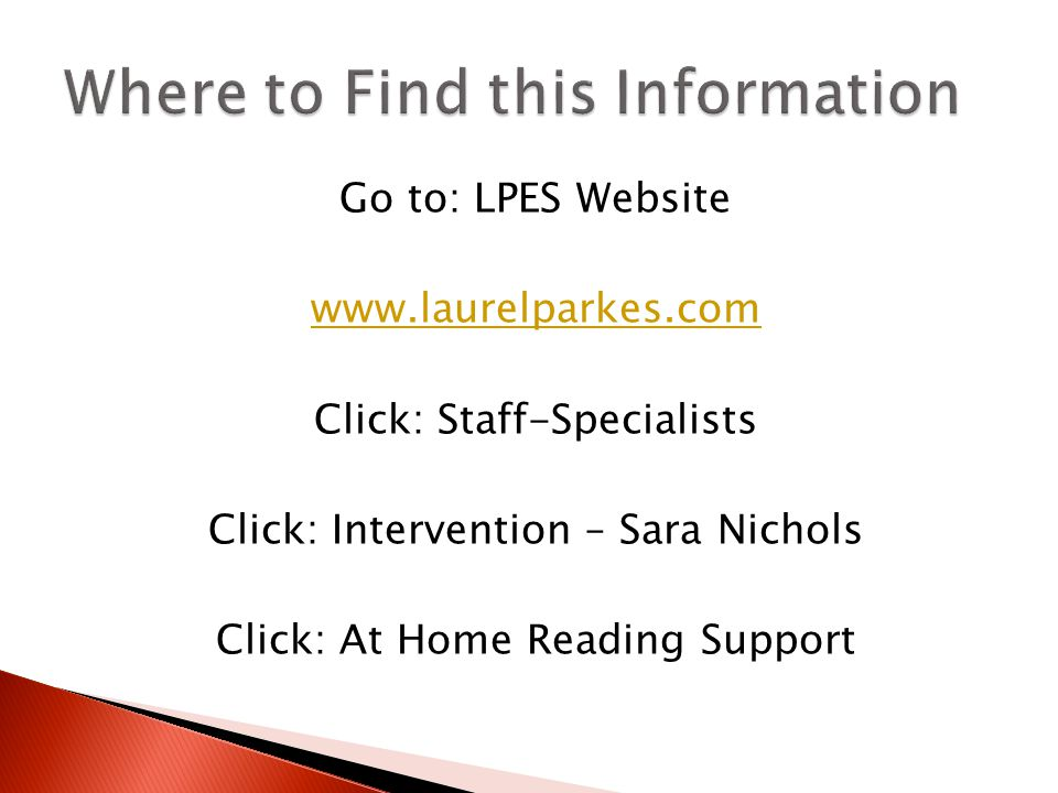 Go to: LPES Website www.laurelparkes.com Click: Staff-Specialists Click: Intervention – Sara Nichols Click: At Home Reading Support