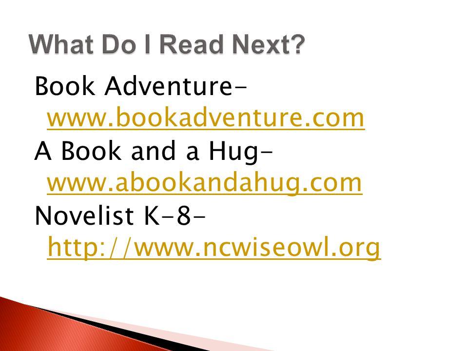 Book Adventure- www.bookadventure.com www.bookadventure.com A Book and a Hug- www.abookandahug.com www.abookandahug.com Novelist K-8- http://www.ncwiseowl.org http://www.ncwiseowl.org