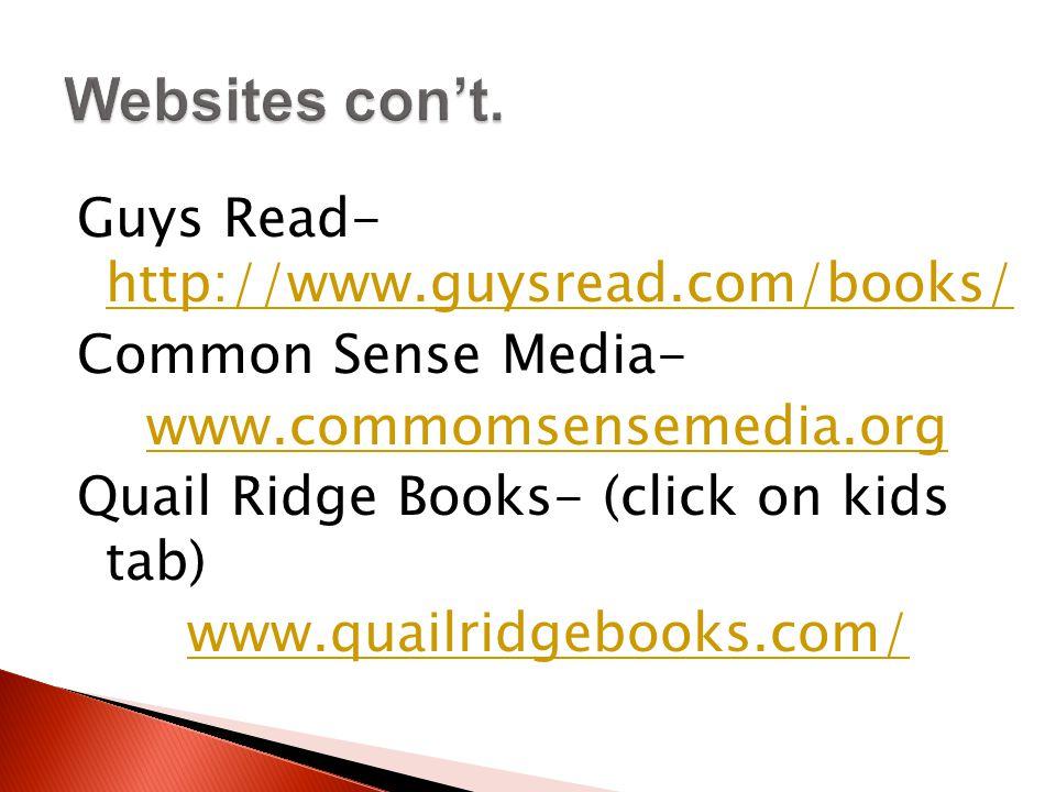 Guys Read- http://www.guysread.com/books/ http://www.guysread.com/books/ Common Sense Media- www.commomsensemedia.org Quail Ridge Books- (click on kid