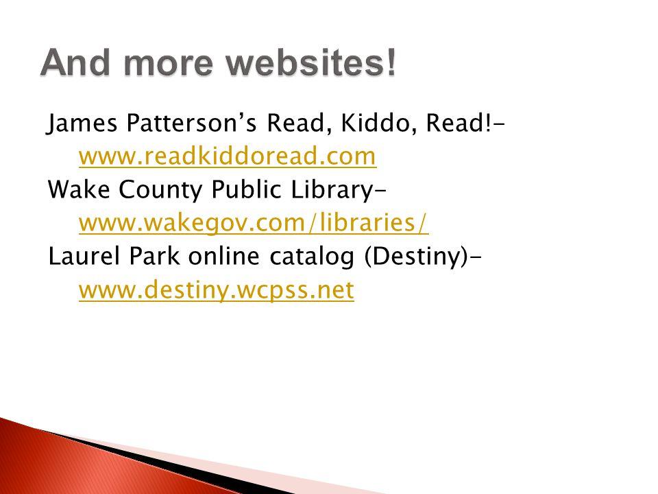 James Patterson's Read, Kiddo, Read!- www.readkiddoread.com Wake County Public Library- www.wakegov.com/libraries/ Laurel Park online catalog (Destiny)- www.destiny.wcpss.net