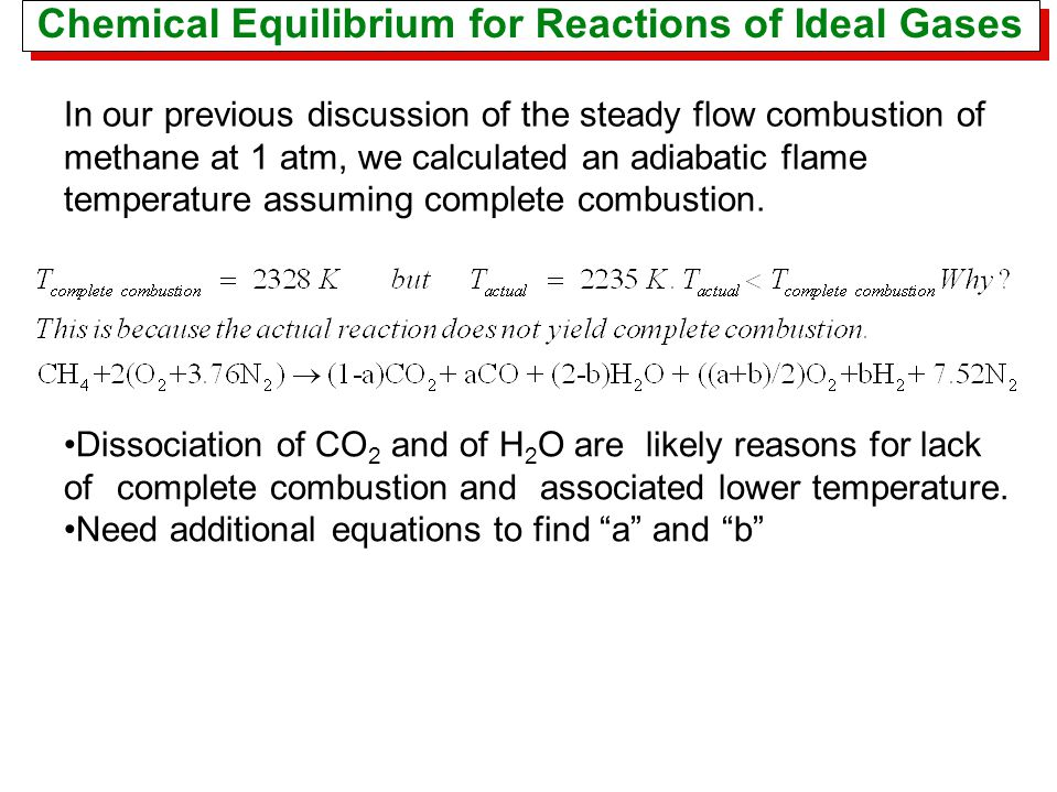 Chemical Equilibrium for Reactions of Ideal Gases In our previous discussion of the steady flow combustion of methane at 1 atm, we calculated an adiab