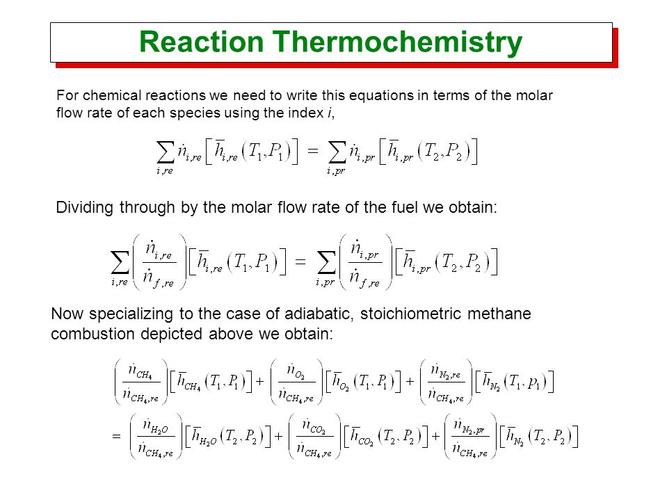 Reaction Thermochemistry For chemical reactions we need to write this equations in terms of the molar flow rate of each species using the index i, Div