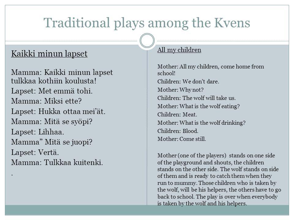 Traditional plays among the Kvens Kilipukki Kili kili pukki, vanha vuohipukki, Ku(i)nka monta sarvee pukila oon tallela.