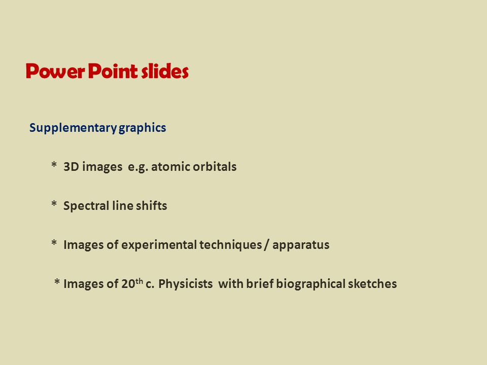 Power Point slides Supplementary graphics * 3D images e.g.