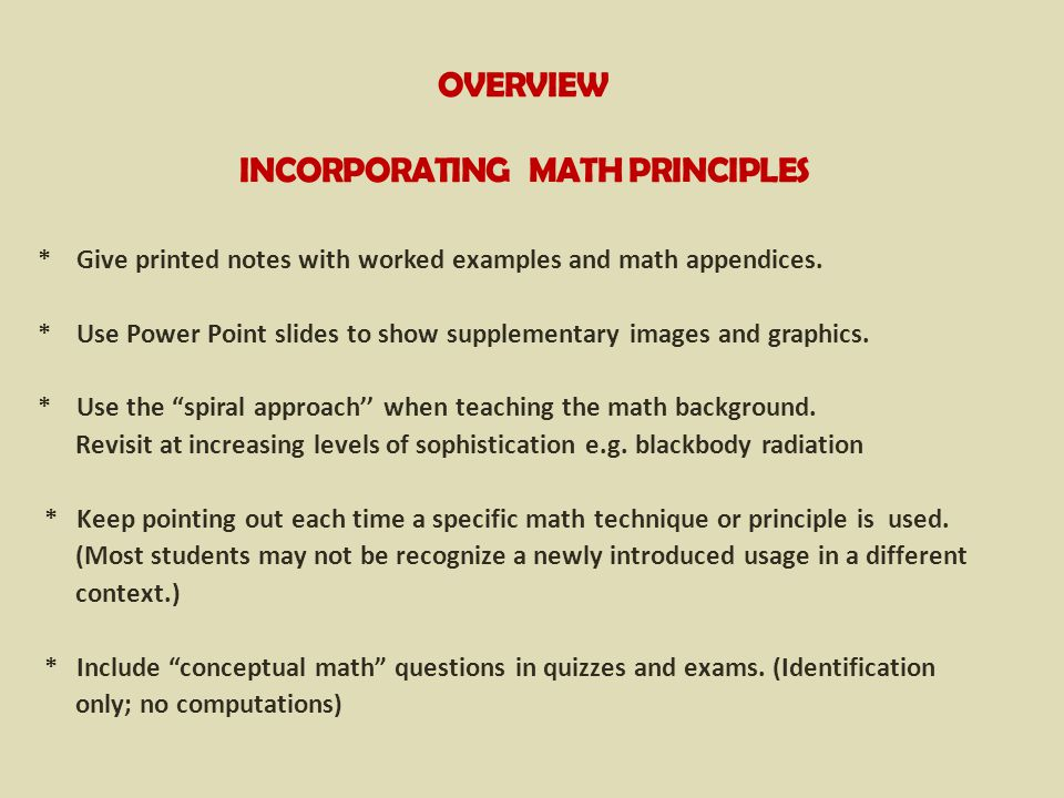 OVERVIEW INCORPORATING MATH PRINCIPLES * Give printed notes with worked examples and math appendices.