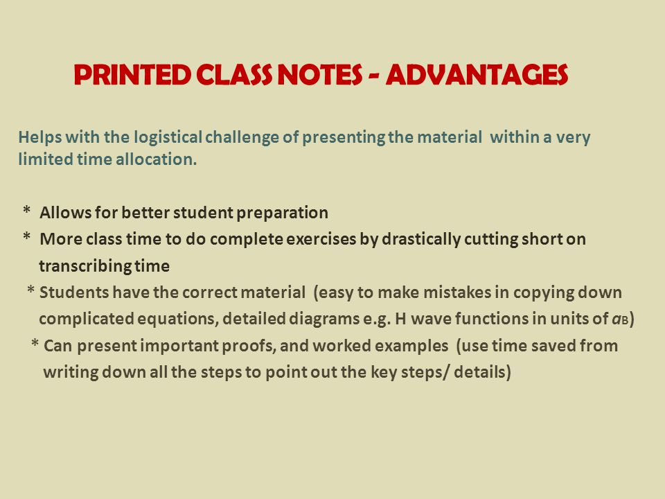 PRINTED CLASS NOTES - ADVANTAGES Helps with the logistical challenge of presenting the material within a very limited time allocation.