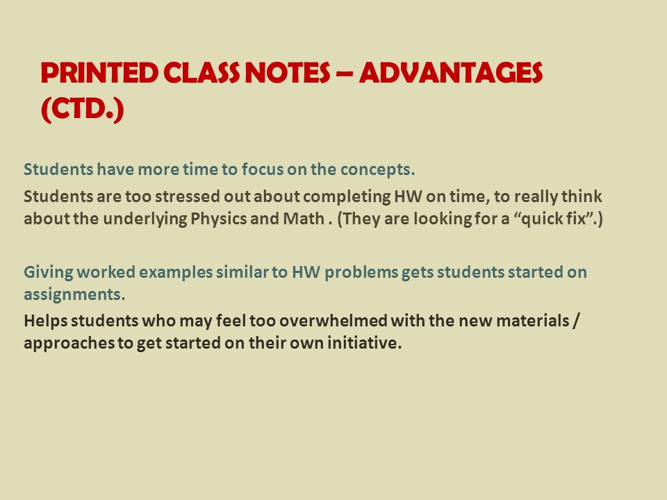 PRINTED CLASS NOTES – ADVANTAGES (CTD.) Students have more time to focus on the concepts.