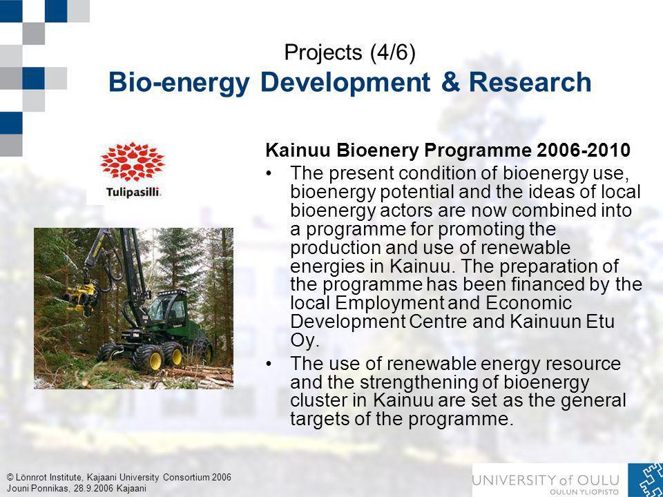 © Lönnrot Institute, Kajaani University Consortium 2006 Jouni Ponnikas, 28.9.2006 Kajaani Projects (4/6) Bio-energy Development & Research Kainuu Bioe