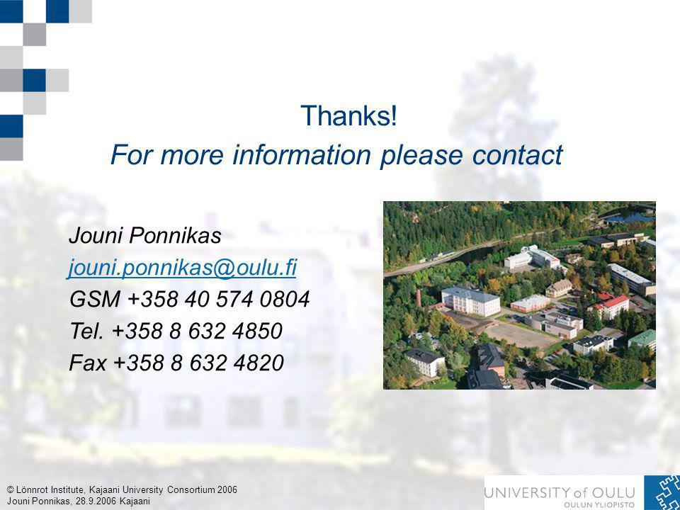 © Lönnrot Institute, Kajaani University Consortium 2006 Jouni Ponnikas, 28.9.2006 Kajaani Jouni Ponnikas jouni.ponnikas@oulu.fi GSM +358 40 574 0804 Tel.+358 8 632 4850 Fax +358 8 632 4820 Thanks.