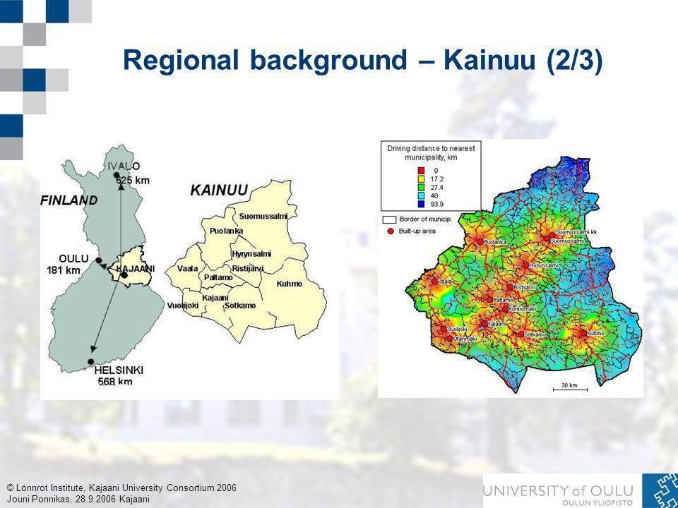 © Lönnrot Institute, Kajaani University Consortium 2006 Jouni Ponnikas, 28.9.2006 Kajaani Regional background – Kainuu (2/3)