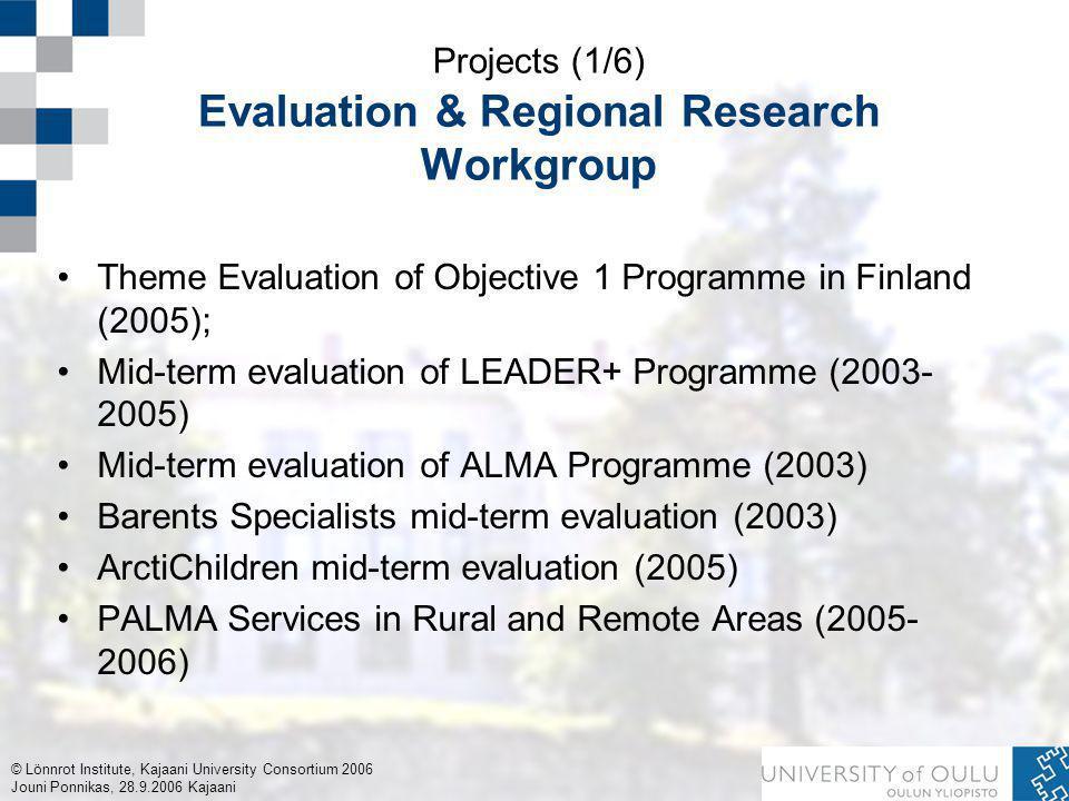 © Lönnrot Institute, Kajaani University Consortium 2006 Jouni Ponnikas, 28.9.2006 Kajaani Projects (1/6) Evaluation & Regional Research Workgroup Them