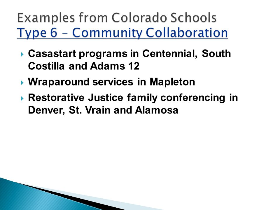  Casastart programs in Centennial, South Costilla and Adams 12  Wraparound services in Mapleton  Restorative Justice family conferencing in Denver, St.