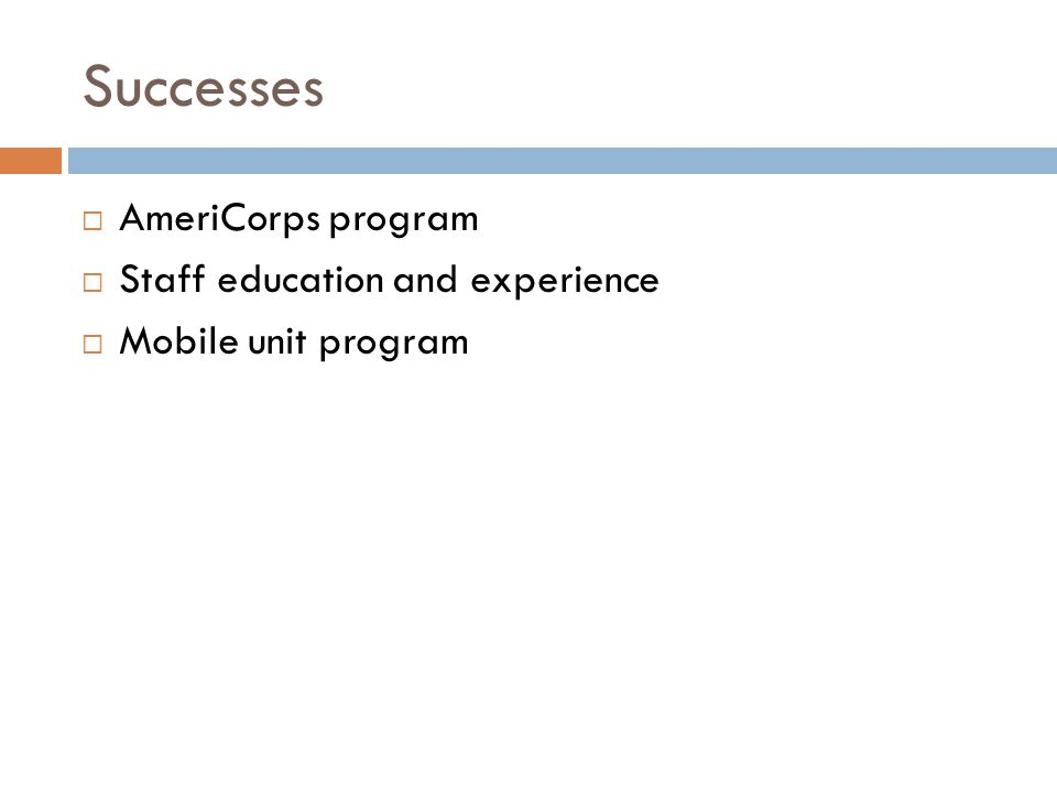 Successes  AmeriCorps program  Staff education and experience  Mobile unit program