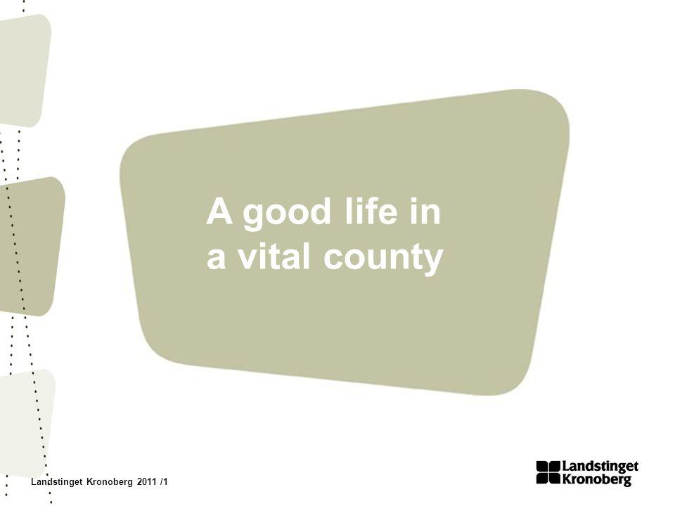 Landstinget Kronoberg 2011 /1 A good life in a vital county