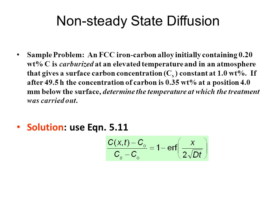 Non-steady State Diffusion Sample Problem: An FCC iron-carbon alloy initially containing 0.20 wt% C is carburized at an elevated temperature and in an