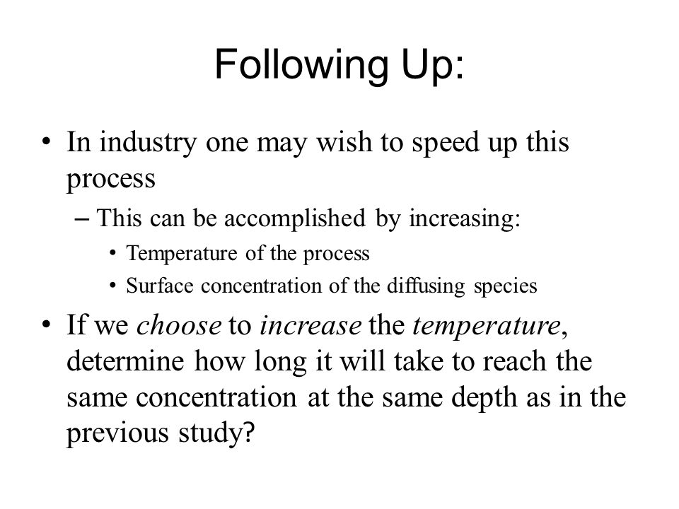 Following Up: In industry one may wish to speed up this process – This can be accomplished by increasing: Temperature of the process Surface concentra