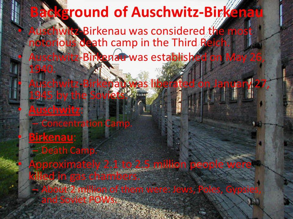 Background of Auschwitz-Birkenau Auschwitz-Birkenau was considered the most notorious death camp in the Third Reich.