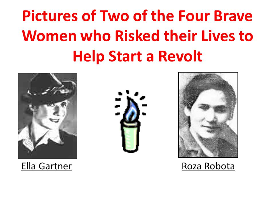 Pictures of Two of the Four Brave Women who Risked their Lives to Help Start a Revolt Ella GartnerRoza Robota