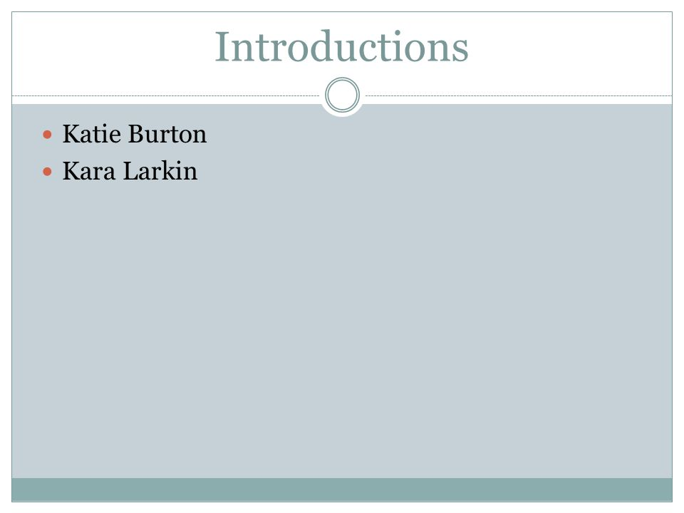 Introductions Katie Burton Kara Larkin