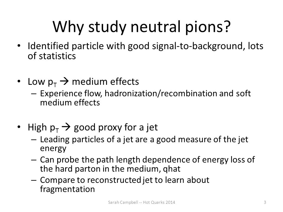 Why study neutral pions? Identified particle with good signal-to-background, lots of statistics Low p T  medium effects – Experience flow, hadronizat